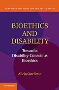 Bioethics and Disability: Toward a Disability-Conscious Bioethics
